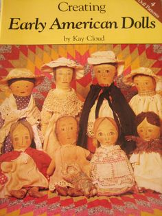 Creating Early American Cloth Dolls, by Kay Cloud