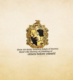 I AM HUFFLEPUFF - there are many different kinds of bravery. There's the bravery of thinking of others before oneself. House Mottos | acciohedwig.tumblr.com