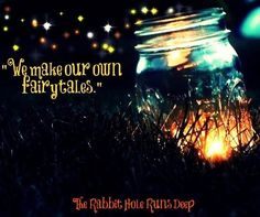 """We make our own fairy tales"" quote via www.TheRabbitHoleRunsDeep.Blog.com"