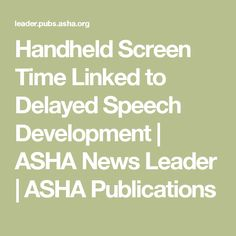 Handheld Screen Time Linked to Delayed Speech Development Speech Delay, Baby Health, Child Life, Early Childhood Education, Child Development, Speech Therapy, Pediatrics, A Team, News