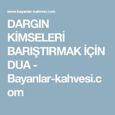 DARGIN KİMSELERİ BARIŞTIRMAK İÇİN DUA - Bayanlar-kahvesi.com