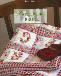 Fabric, Cross-stitch and Sewing - Pretty patchwork projects for the home.