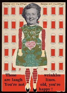 """Those wrinkles are laugh lines. You're not old, you're happy!"" -- digital collage art by *tisa* '15 of my Gram ♥"