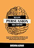 Free Kindle Book -   Mass Persuasion Method : Activate the 8 Psychological Switches That Make People Open Their Hearts, Minds and Wallets for You (Without Knowing Why They are Doing It)