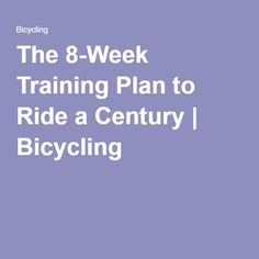 The 8-Week Training Plan to Ride a Century | Bicycling