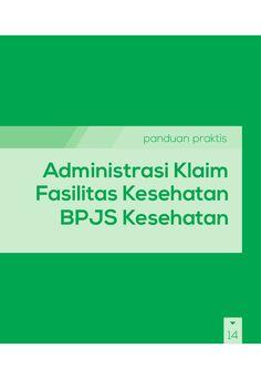 Buku Panduan Praktis BPJS Kesehatan - Panduan Praktis Administrasi Klaim Fasilitas Kesehatan (Faskes) BPJS Kesehatan by BPJS Kesehatan RI via slideshare