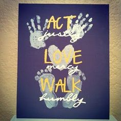Act justly; Love mercy; Walk humbly by diann
