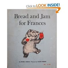 """""""Bread and jam for Frances"""" by Russell Hoban.    Mom read this one to me when I was very little. I remember her saying it had been one of her favorites too. It always made me hungry."""