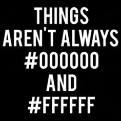 Things aren't always #000000 and #FFFFFF   Is it HTML5?   More Funny HTML Jokes