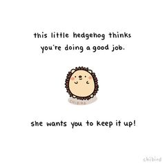 She wants to give you a little hedgehog pat on the back! It's not always easy, but you are doing good. ^^ Inspired by this little hedgehog mitten I picked up yesterday~