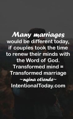 Don't copy the behavior and customs of this world, but let God transform you into a new person by changing the way you think. Then you will learn to know God's will for you, which is good and pleasing and perfect. Rom 12:2. I How to renew your mind and show empathy in marriage