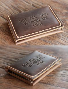 Not All Who Wander Are Lost. Always remember your motto or favorite saying.  Personalize your handmade leather wallet for yourself or as a gift.