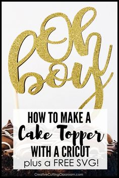 Learn how to make a cake topper with the Cricut. Step-by-step tutorial including a free downlo. Cricut Cake, Cricut Vinyl, Cricut Fonts, Diy Cake Topper, Cake Topper Tutorial, Birthday Cake Toppers, Oh Baby Cake Topper, Graduation Cake Toppers, Cupcake Toppers