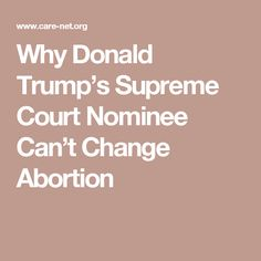 Why Donald Trump's Supreme Court Nominee Can't Change Abortion