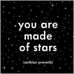 "You are made of stars."" – Serbian proverb Quotable Magnet M186"
