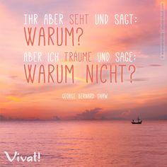 #Zitate und #Sprüche: »Ihr aber seht und sagt: Warum? Aber ich träume und sage: Warum nicht?« – George Bernhard Shaw