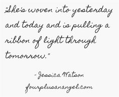 She's woven into yesterday and today and is pulling a ribbon of light through tomorrow. Moving Away Quotes, Stand Quotes, I Miss My Daughter, Hope For The Day, Human Personality, Words Quotes, Sayings, Pregnancy And Infant Loss, Say That Again