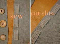 Neat, easy way to make buttonholes on an upcycled garment.