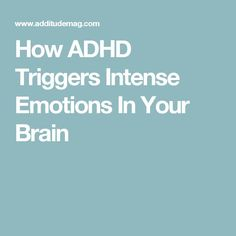 How ADHD Triggers Intense Emotions In Your Brain