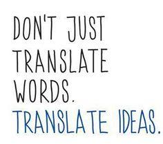 The art of #translation: Don't translate words. Translate ideas.