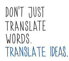 The art of #translation: Don't translate words. Translate ideas.