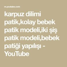karpuz dilimi patik,kolay bebek patik modeli,iki şiş patik modeli,bebek patiği yapılışı - YouTube Math Equations, Youtube, Model, Scale Model, Youtubers, Models, Template, Youtube Movies