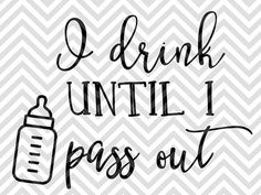 I Drink Until I Pass Out Milk Baby onesie SVG file - Cut File - Cricut projects - cricut ideas - cricut explore - silhouette cameo projects - Silhouette projects by KristinAmandaDesigns