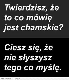Stylowa kolekcja inspiracji z kategorii Humor Happy Quotes, True Quotes, Words Quotes, Unloved Quotes, Wtf Funny, Funny Memes, Motto, Polish Memes, Weekend Humor