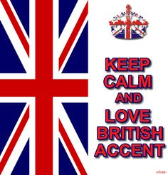 KEEP CALM AND LOVE BRITISH ACCENT - created by eleni. **and then fall in love with a Brit***