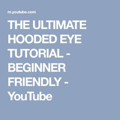 THE ULTIMATE HOODED EYE TUTORIAL - BEGINNER FRIENDLY - YouTube