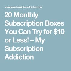 20 Monthly Subscription Boxes You Can Try for $10 or Less! – My Subscription Addiction