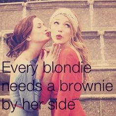 Every Blonde Needs A Brownie By Her Side