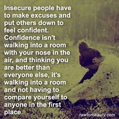 Security and confidence can be misinterpreted by those who are lacking in both. I speak the truth even if it may sting. I hold my head high because I am proud of the person that I am.