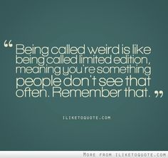 Being called weird is like being called limited edition... #quote #quotes
