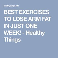 BEST EXERCISES TO LOSE ARM FAT IN JUST ONE WEEK! - Healthy Things
