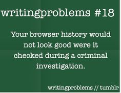 Writing problems #18: Your browser history would not look good were it checked during a criminal investigation.