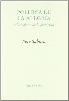 Saborit i Codina, Pere --- Política de la alegría, o, los valores de la izquierda --- Valencia : Pre-Textos, Octubre 2002