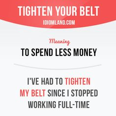 「Tighten your belt」 means 「to spend less money」. Example: I've had to tighten my…