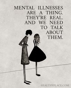 Quote on mental health: Mental illnesses are a thing. They're real. And we need to talk about them.  www.HealthyPlace.com