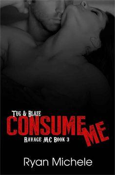 Consume Me (Ravage MC #3) by Ryan Michele