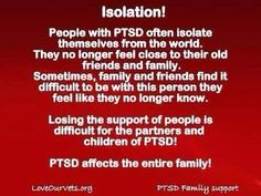 PTSD: Isolation can take it's toll. There was a point in my life that I didn't even recognize myself or know how to get back to the person I was. In time I realized that I couldn't go back but I could move forward creating the 'me' that I am today. I still isolate but I can recognize it now.