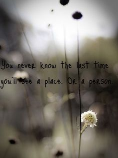 You never know...I'm glad we spoke last week, just wish I had known it would have been the last time...
