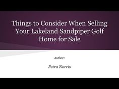 http://lakelandfloridaliving.com/ - Selling a Lakeland Sandpiper golf home for sale can be more complicated than a regular home sale. Here are a few important things to consider when selling golf homes in Sandpiper Lakeland FL. To get the best tips on your Sandpiper Lakeland FL home for sale, call Petra Norris at (863) 619-6918 today.  #SandpiperLakelandFLHomes #LakelandFLHomesForSale #LakelandFlRealEstateBroker #PetraNorris #CDVTransAtlanticInc