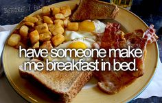 Have someone makeme breakfast in bed