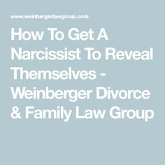 How To Get A Narcissist To Reveal Themselves - Weinberger Divorce & Family Law Group quotes stepmom tips with a narcissist Divorce Law, Divorce Court, Divorce And Kids, Steps To Divorce, Divorcing A Narcissist, Narcissist Father, Narcissistic Behavior, Narcissistic Abuse Recovery, Divorce Mediation