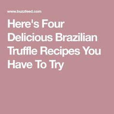 Here's Four Delicious Brazilian Truffle Recipes You Have To Try
