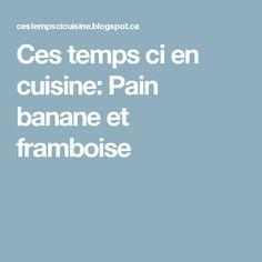 Ces temps ci en cuisine: Pain banane et framboise