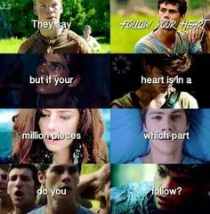 The Maze Runner<<<< THIS IS SO DEEP AND PROFOUND AND IT HURTS!