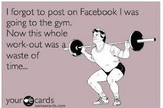 I forgot to post on Facebook I was going to the gym.  Now this whole work-out was a waste of time...