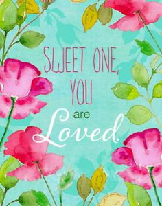 sweet one you are loved....this would be cute for my girl's room.